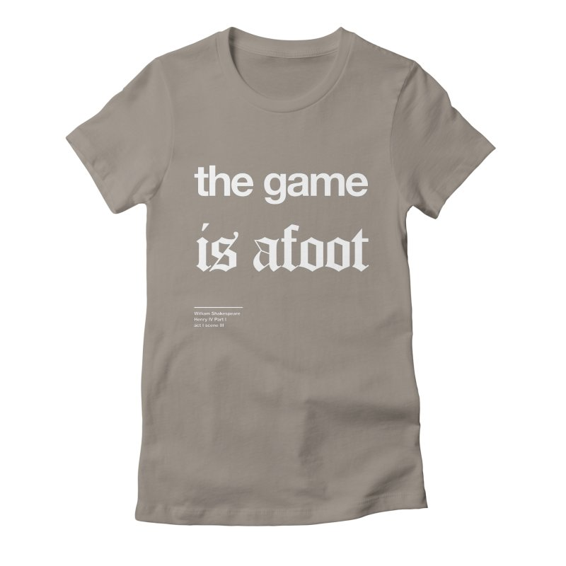 the game is afoot Women's T-Shirt by Shirtspeare