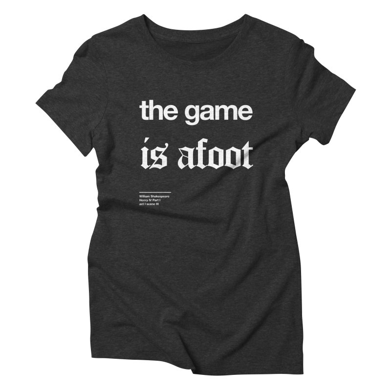 the game is afoot Women's Triblend T-Shirt by Shirtspeare