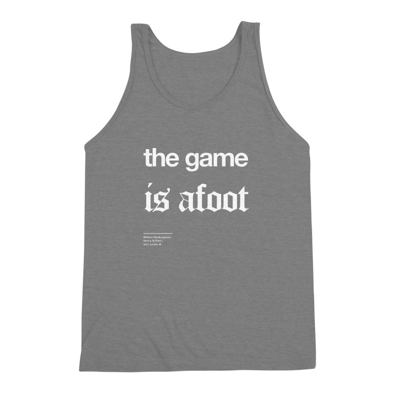 the game is afoot Men's Triblend Tank by Shirtspeare