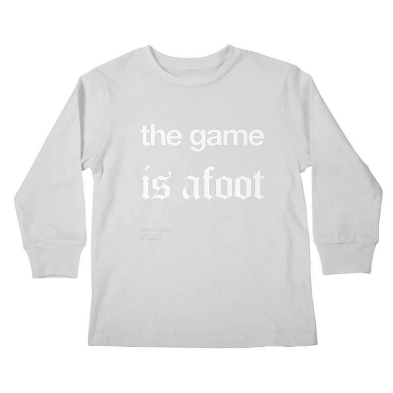 the game is afoot Kids Longsleeve T-Shirt by Shirtspeare