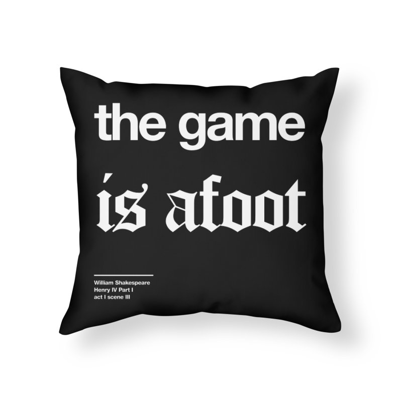 the game is afoot Home Throw Pillow by Shirtspeare