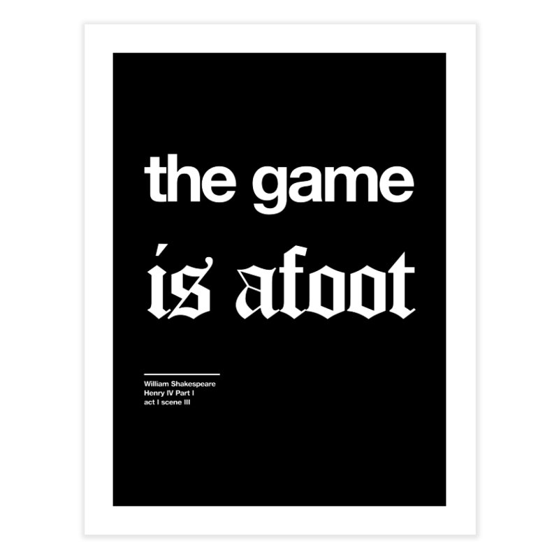 the game is afoot Home Fine Art Print by Shirtspeare