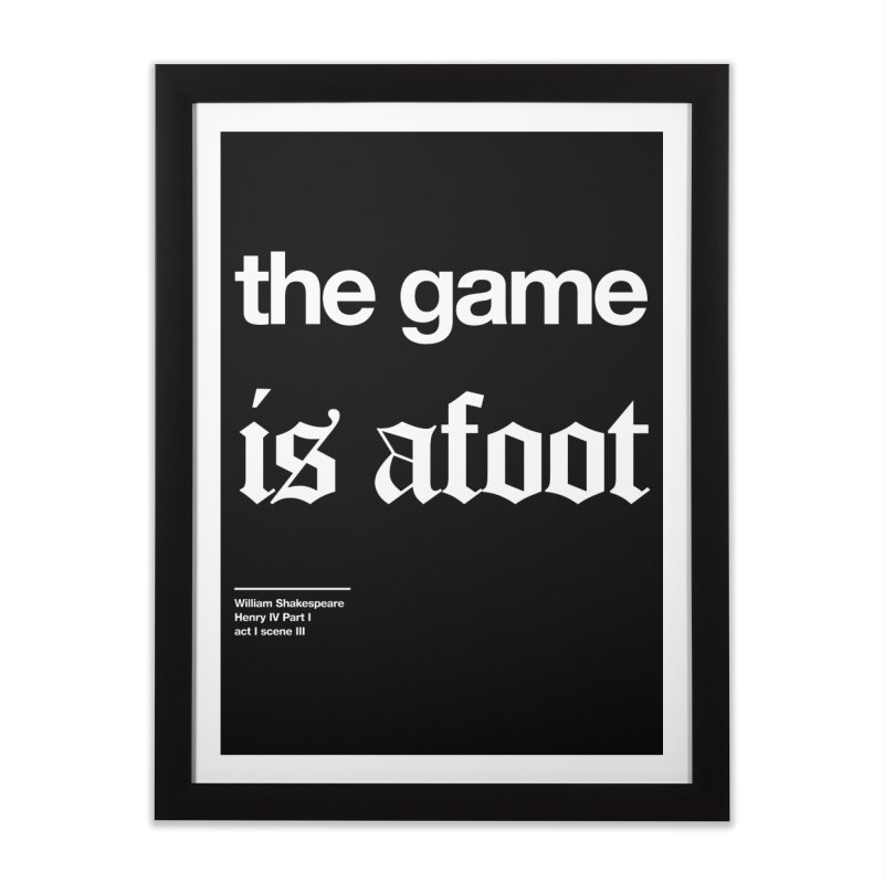 the game is afoot Home Framed Fine Art Print by Shirtspeare
