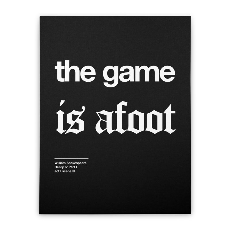 the game is afoot Home Stretched Canvas by Shirtspeare