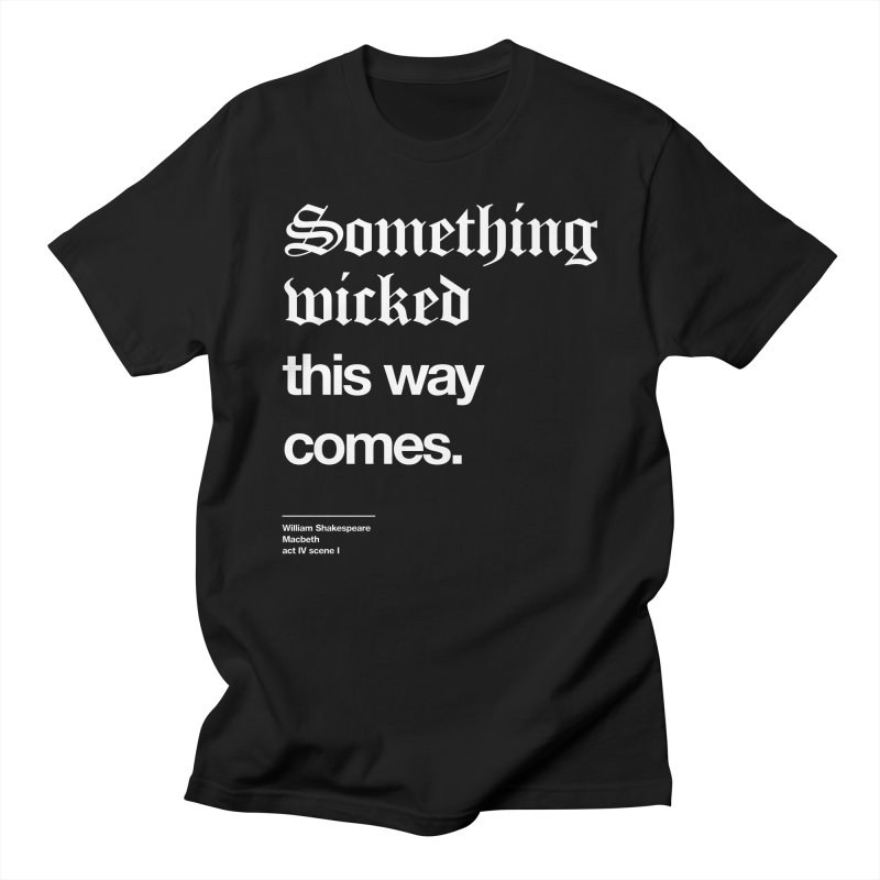 Something wicked this way comes. Men's T-Shirt by Shirtspeare