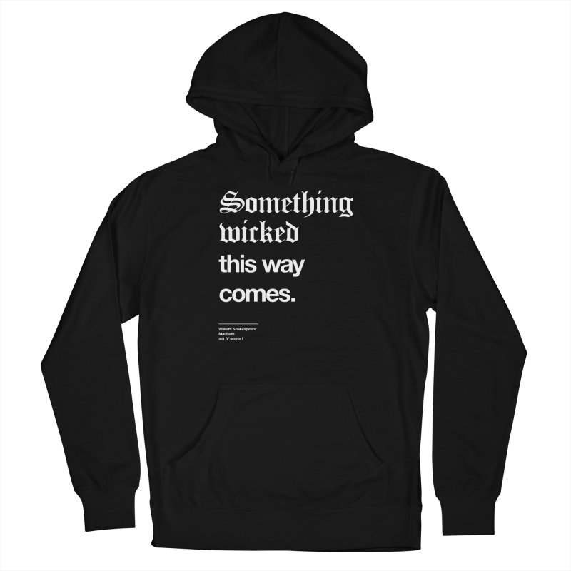 Something wicked this way comes. Men's Pullover Hoody by Shirtspeare
