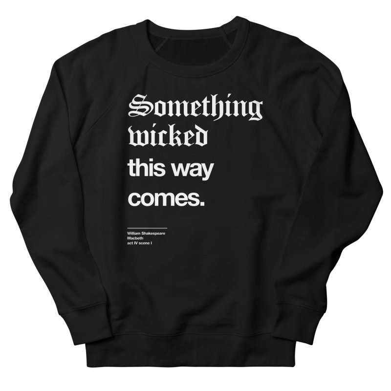 Something wicked this way comes. Men's French Terry Sweatshirt by Shirtspeare