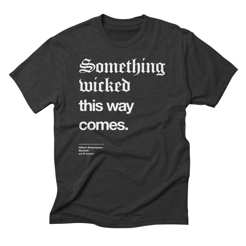 Something wicked this way comes. Men's Triblend T-Shirt by Shirtspeare