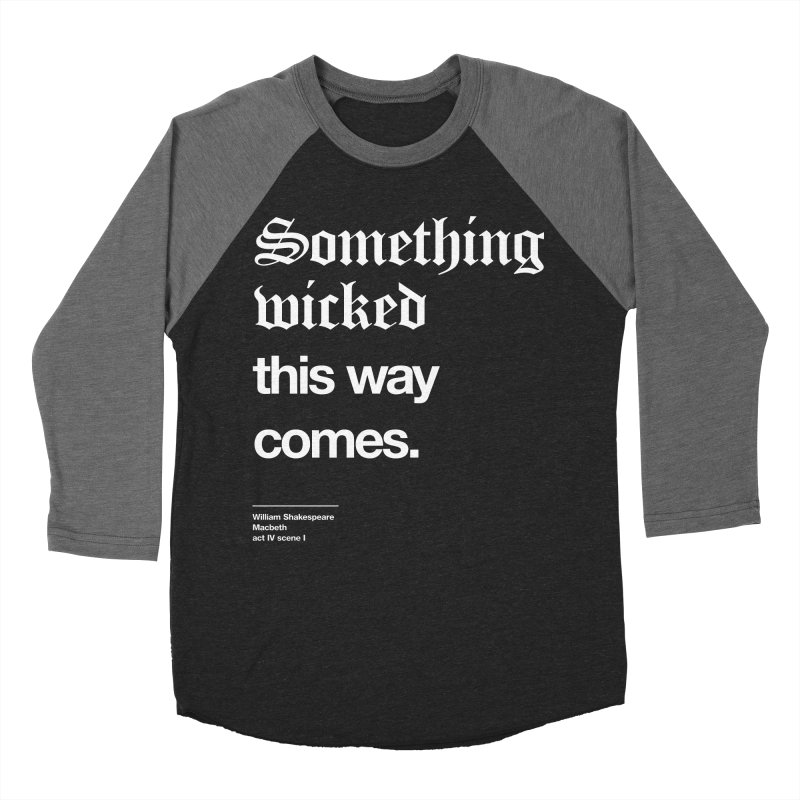 Something wicked this way comes. Women's Baseball Triblend Longsleeve T-Shirt by Shirtspeare