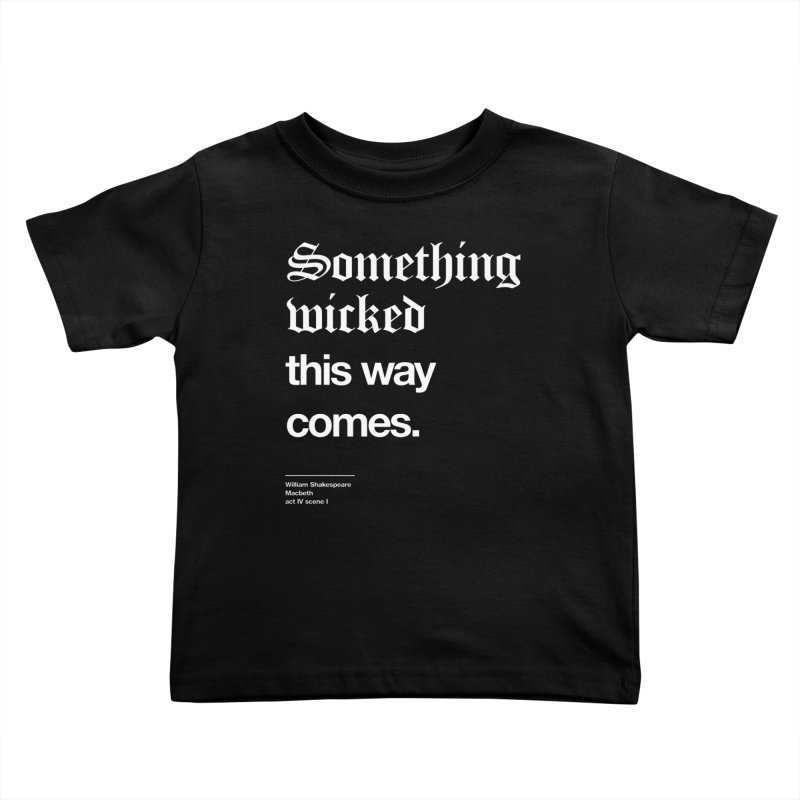 Something wicked this way comes. Kids Toddler T-Shirt by Shirtspeare