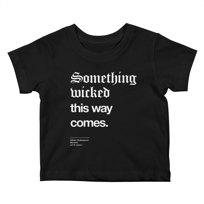 Something wicked this way comes. Kids Baby T-Shirt by Shirtspeare
