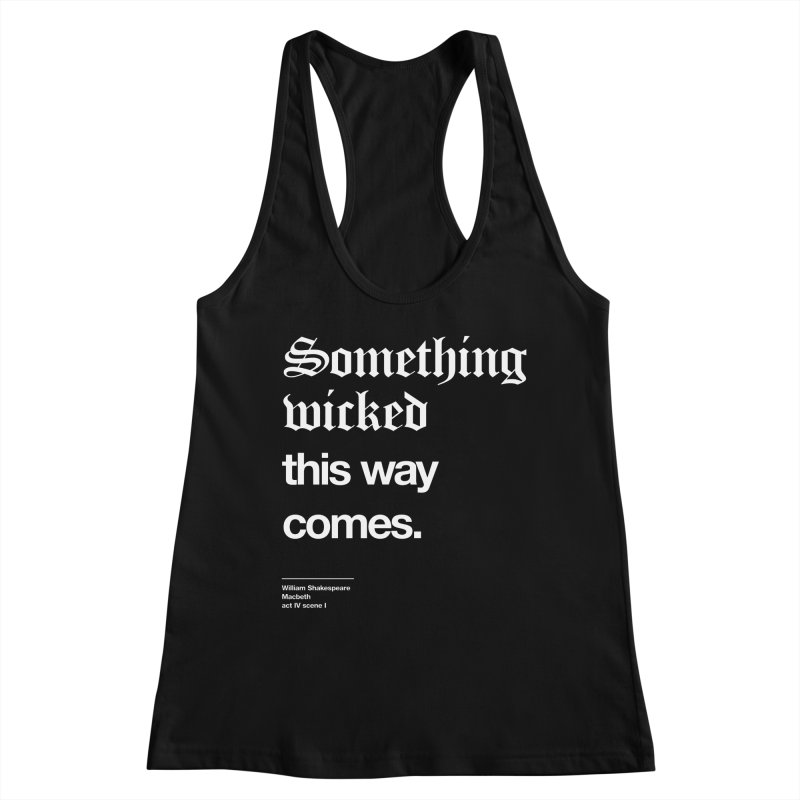 Something wicked this way comes. Women's Tank by Shirtspeare