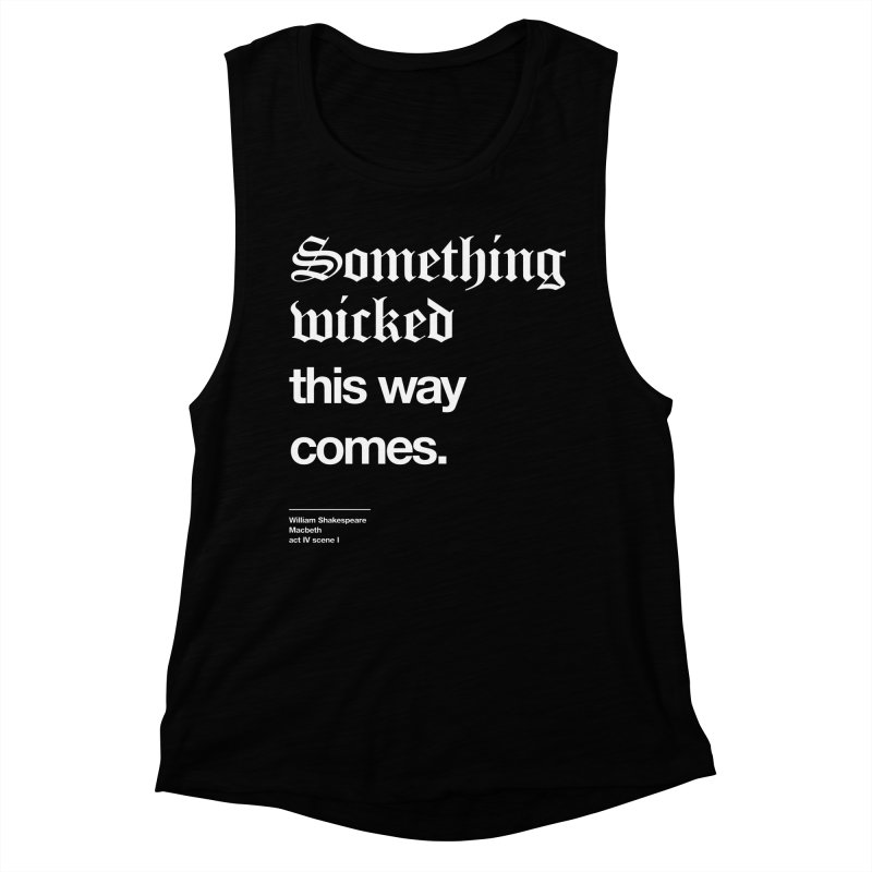 Something wicked this way comes. Women's Muscle Tank by Shirtspeare