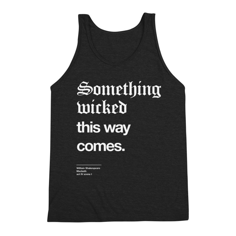 Something wicked this way comes. Men's Triblend Tank by Shirtspeare