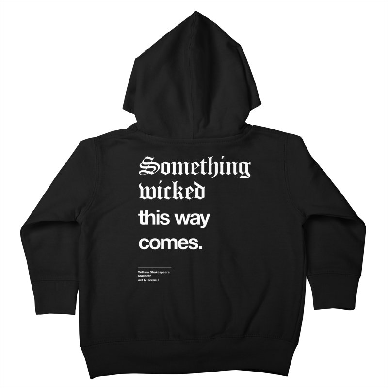 Something wicked this way comes. Kids Toddler Zip-Up Hoody by Shirtspeare