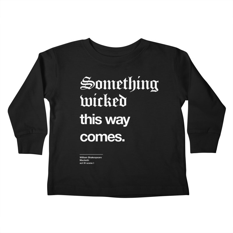 Something wicked this way comes. Kids Toddler Longsleeve T-Shirt by Shirtspeare