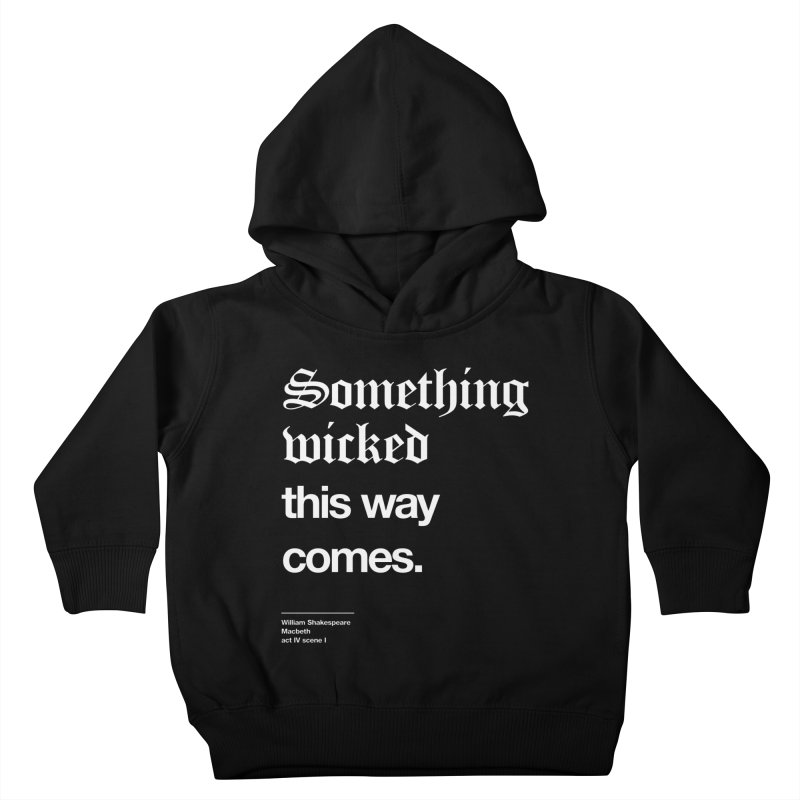 Something wicked this way comes. Kids Toddler Pullover Hoody by Shirtspeare