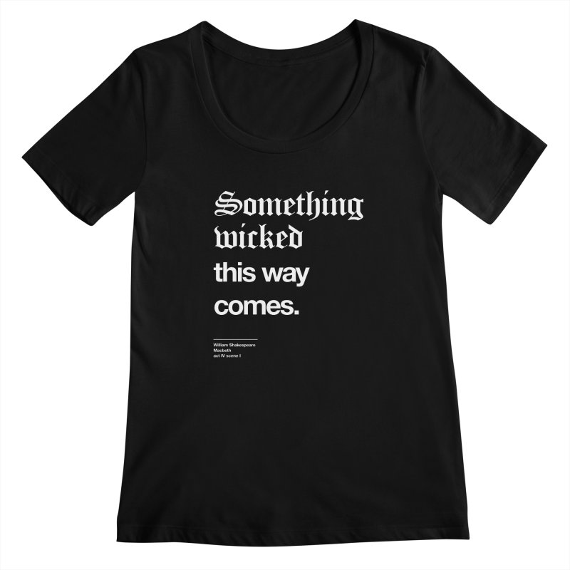 Something wicked this way comes. Women's Regular Scoop Neck by Shirtspeare