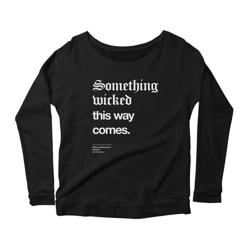 Something wicked this way comes. Women's Longsleeve Scoopneck  by Shirtspeare