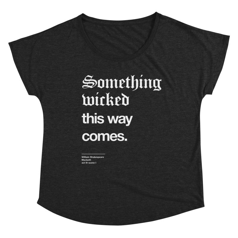 Something wicked this way comes. Women's Dolman Scoop Neck by Shirtspeare