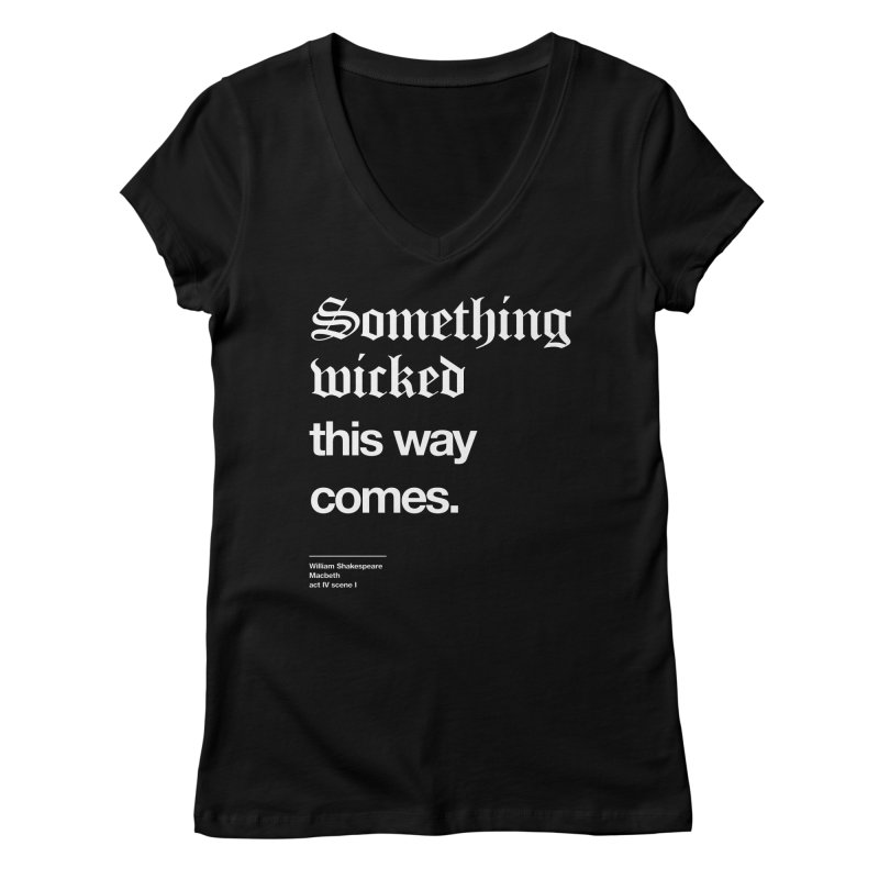 Something wicked this way comes. Women's Regular V-Neck by Shirtspeare