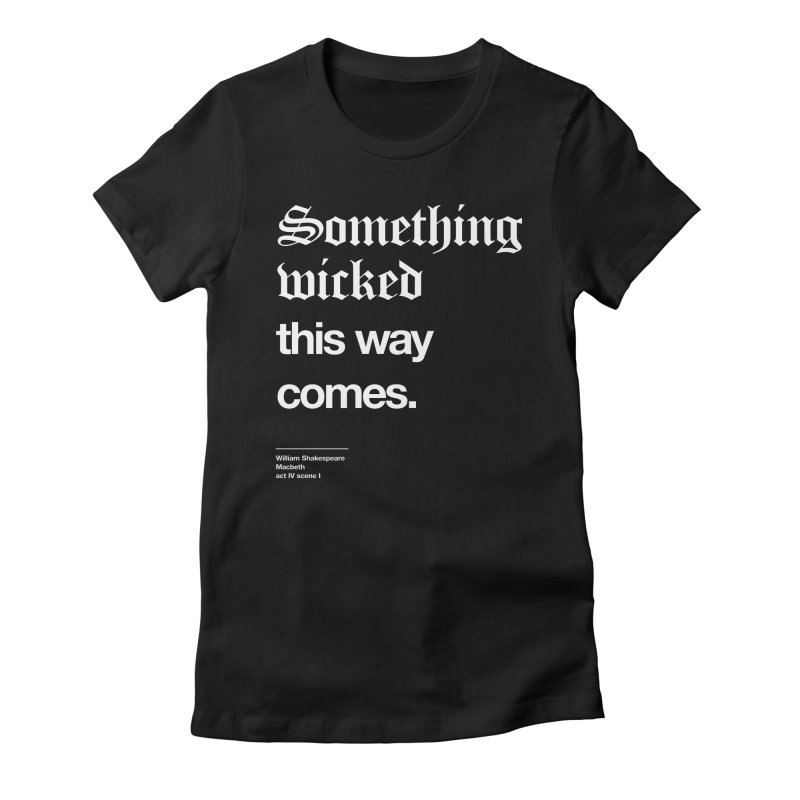 Something wicked this way comes. in Women's Fitted T-Shirt Black by Shirtspeare