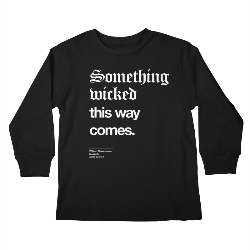 Something wicked this way comes. Kids Longsleeve T-Shirt by Shirtspeare