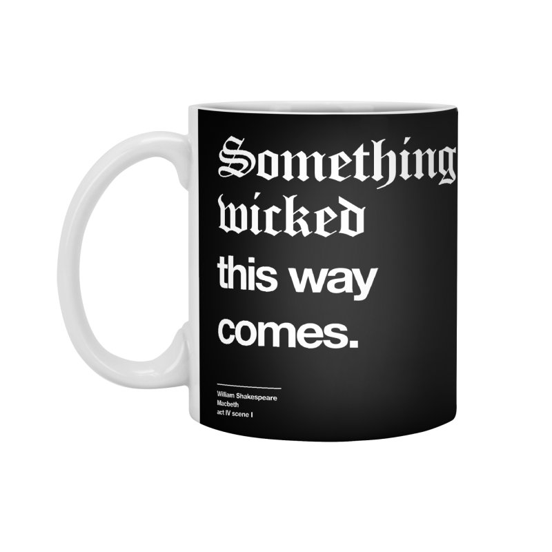 Something wicked this way comes. Accessories Mug by Shirtspeare