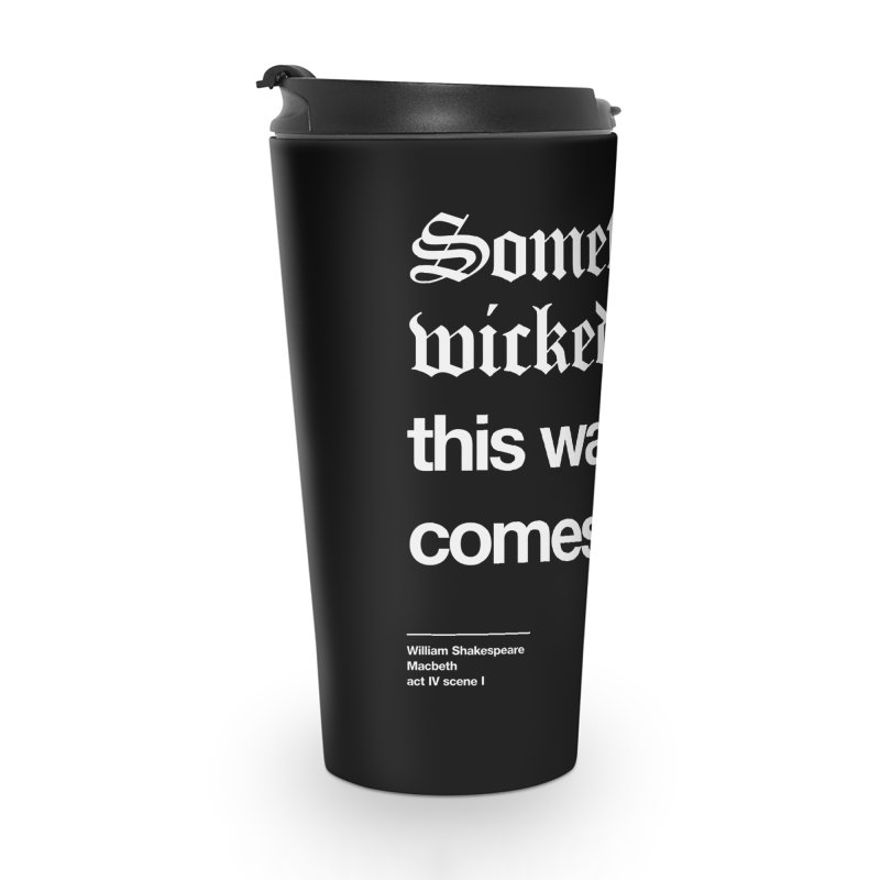 Something wicked this way comes. Accessories Travel Mug by Shirtspeare