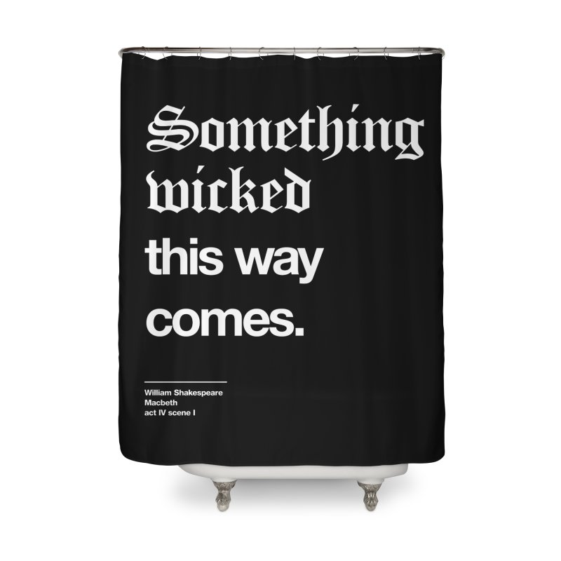 Something wicked this way comes. Home Shower Curtain by Shirtspeare