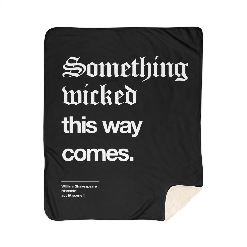 Something wicked this way comes. Home Sherpa Blanket Blanket by Shirtspeare