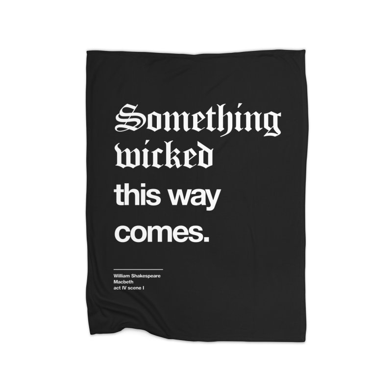 Something wicked this way comes. Home Blanket by Shirtspeare