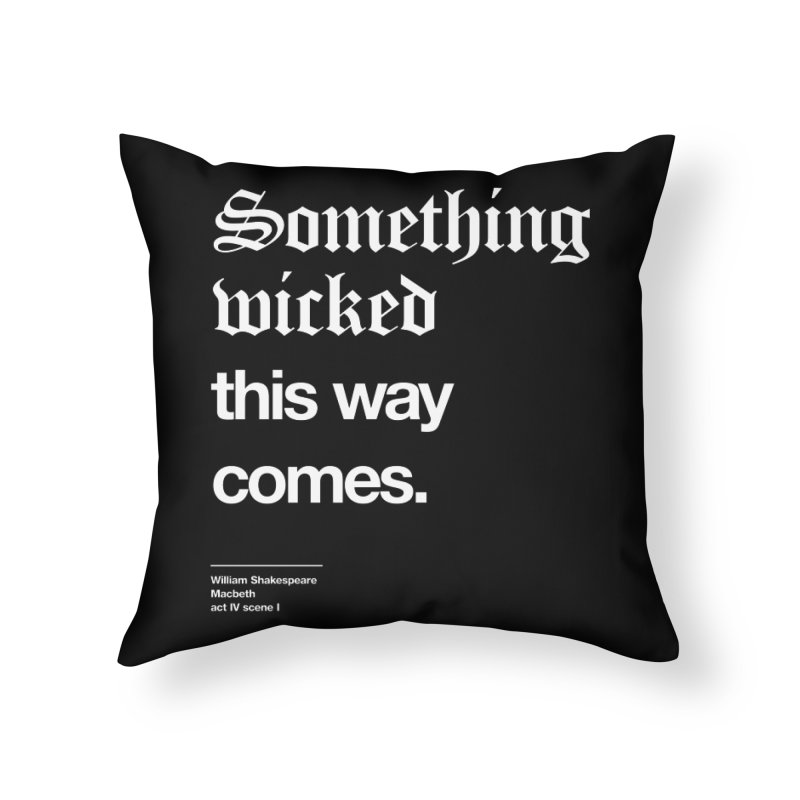 Something wicked this way comes. Home Throw Pillow by Shirtspeare