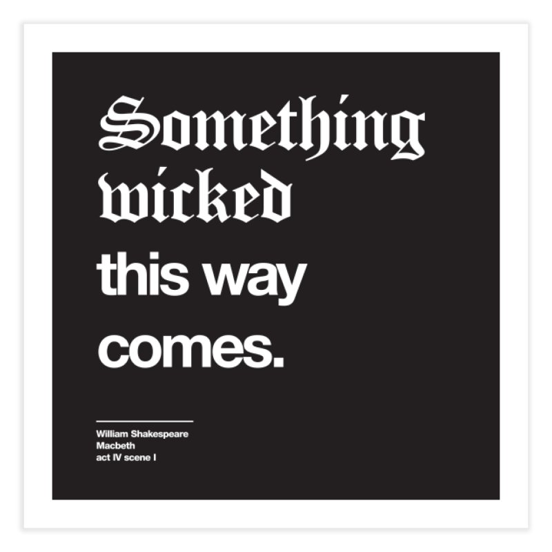 Something wicked this way comes. Home Fine Art Print by Shirtspeare