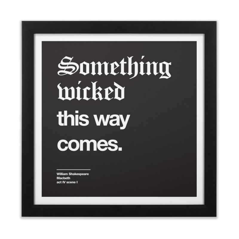 Something wicked this way comes. Home Framed Fine Art Print by Shirtspeare