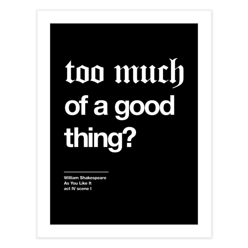 too much of a good thing Home Fine Art Print by Shirtspeare