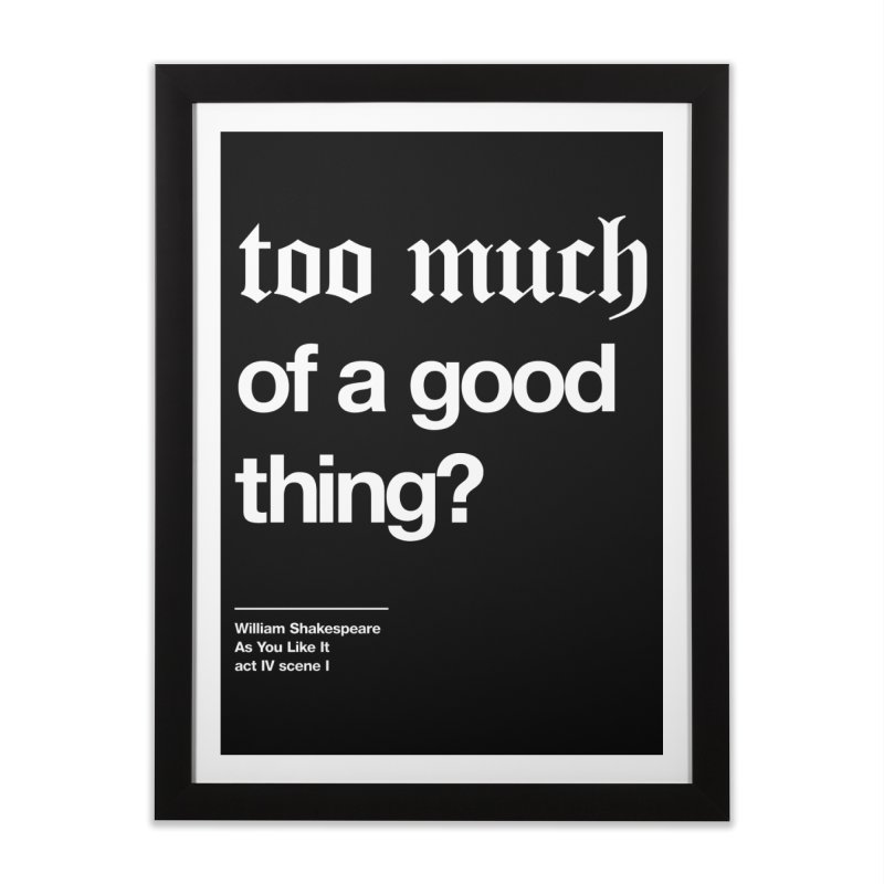 too much of a good thing Home Framed Fine Art Print by Shirtspeare