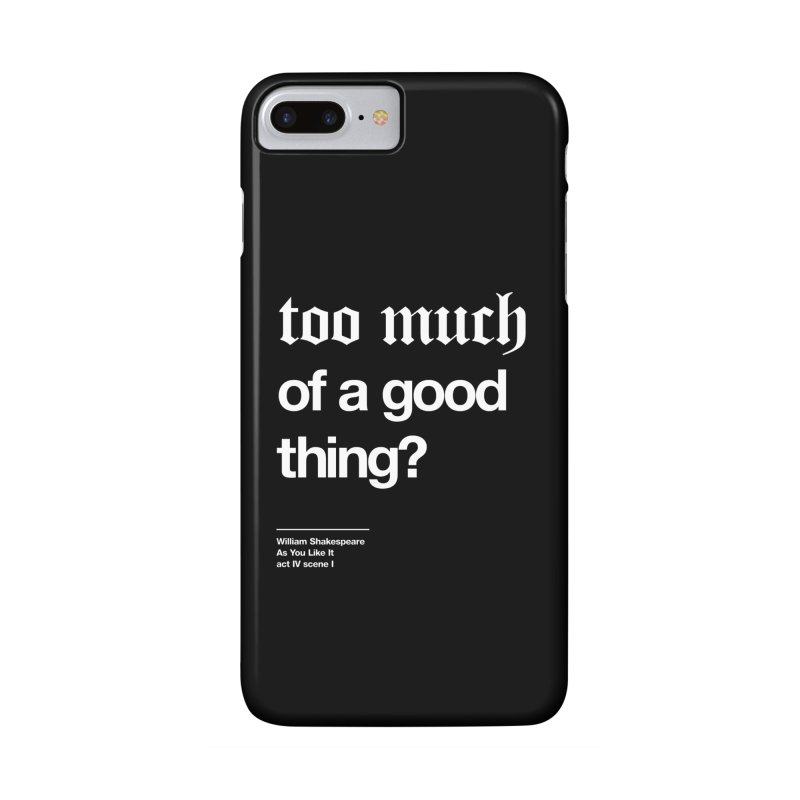 too much of a good thing Accessories Phone Case by Shirtspeare