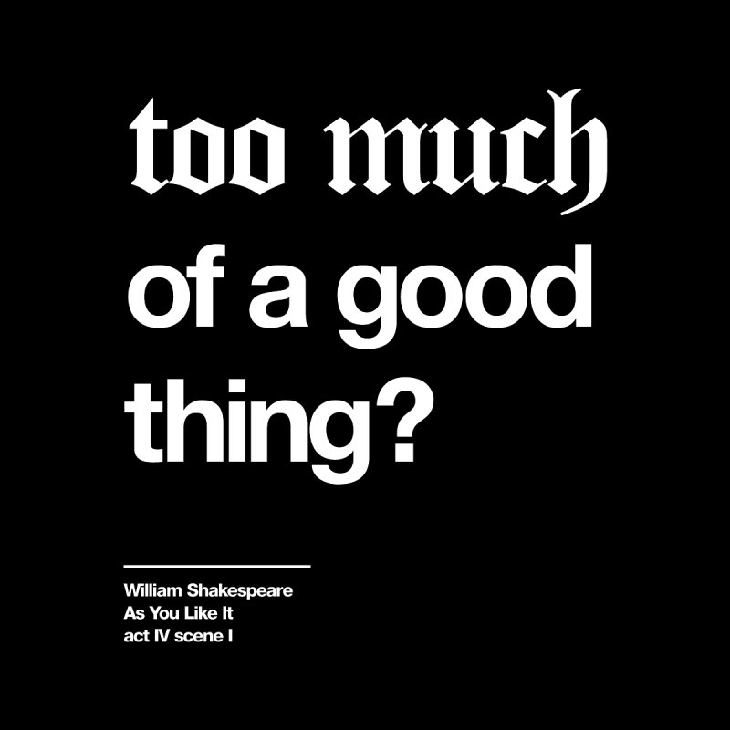 too much of a good thing Men's T-Shirt by Shirtspeare