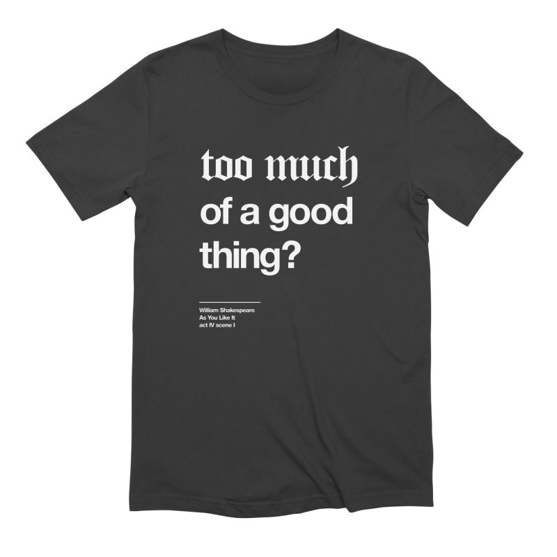 too much of a good thing Men's Extra Soft T-Shirt by Shirtspeare