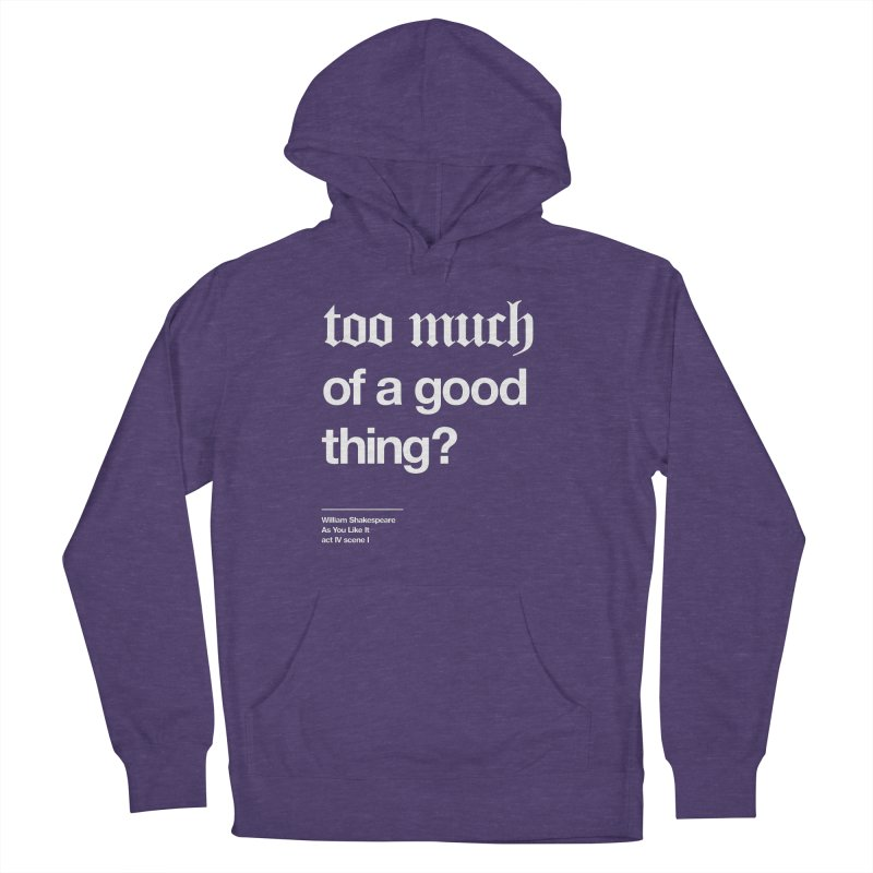 too much of a good thing Women's French Terry Pullover Hoody by Shirtspeare
