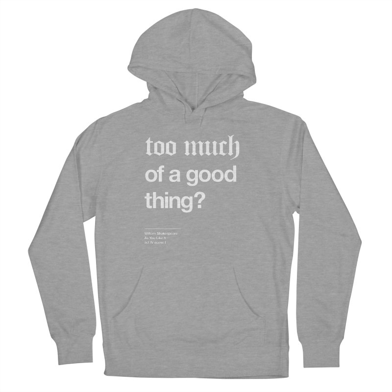 too much of a good thing Men's Pullover Hoody by Shirtspeare