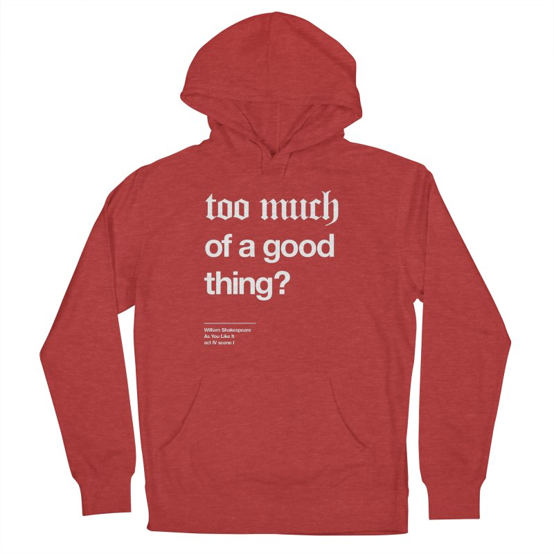 too much of a good thing Men's French Terry Pullover Hoody by Shirtspeare