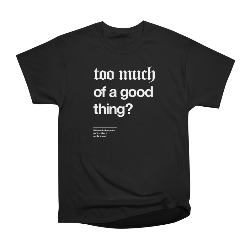 too much of a good thing Men's Heavyweight T-Shirt by Shirtspeare