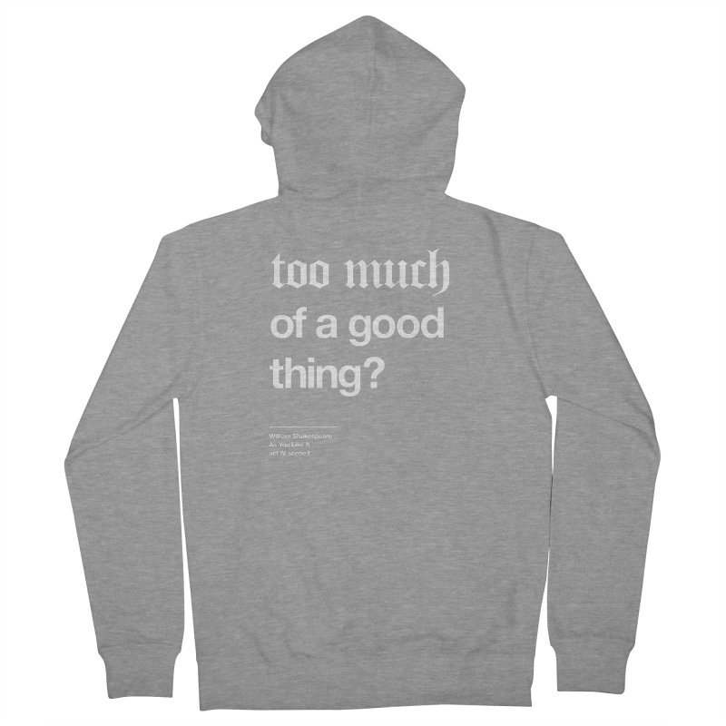 too much of a good thing Women's French Terry Zip-Up Hoody by Shirtspeare