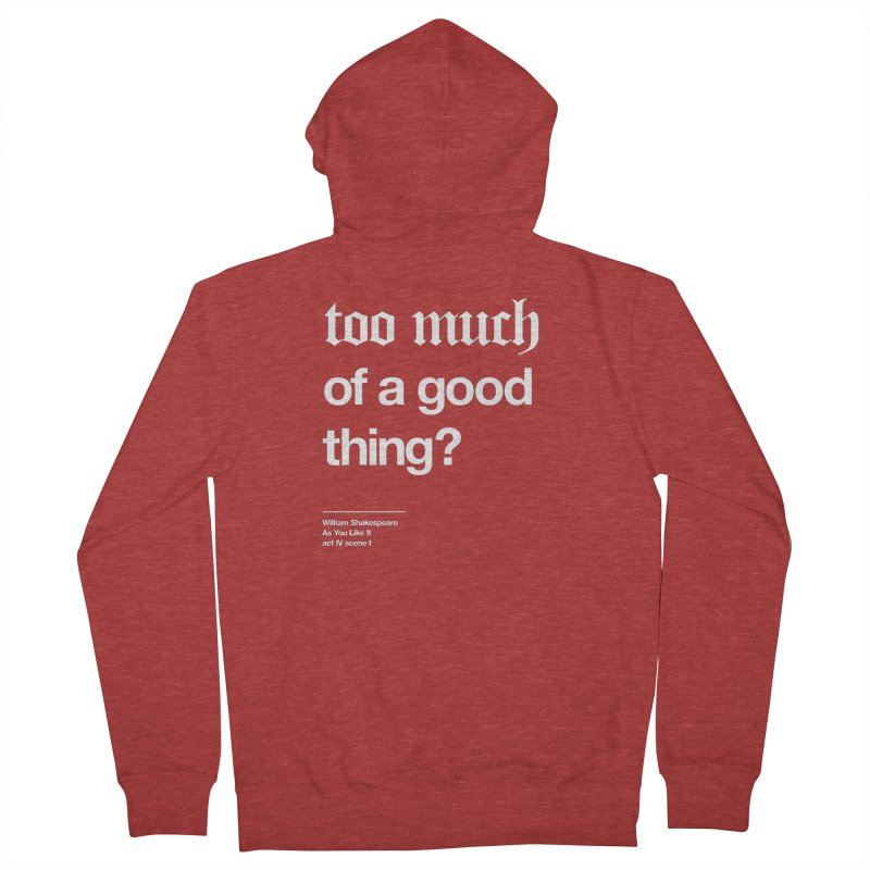 too much of a good thing Women's Zip-Up Hoody by Shirtspeare