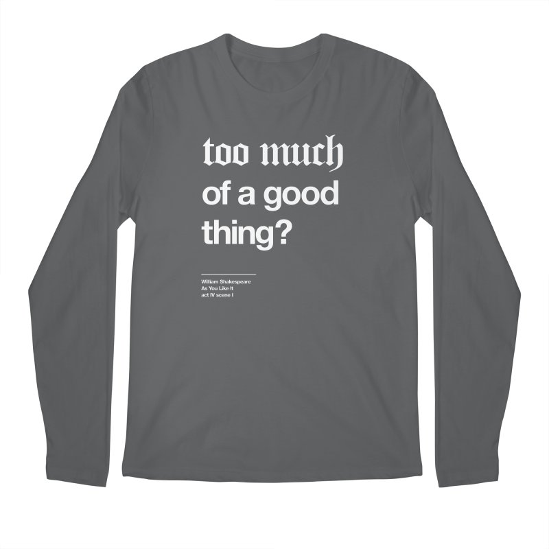 too much of a good thing Men's Regular Longsleeve T-Shirt by Shirtspeare