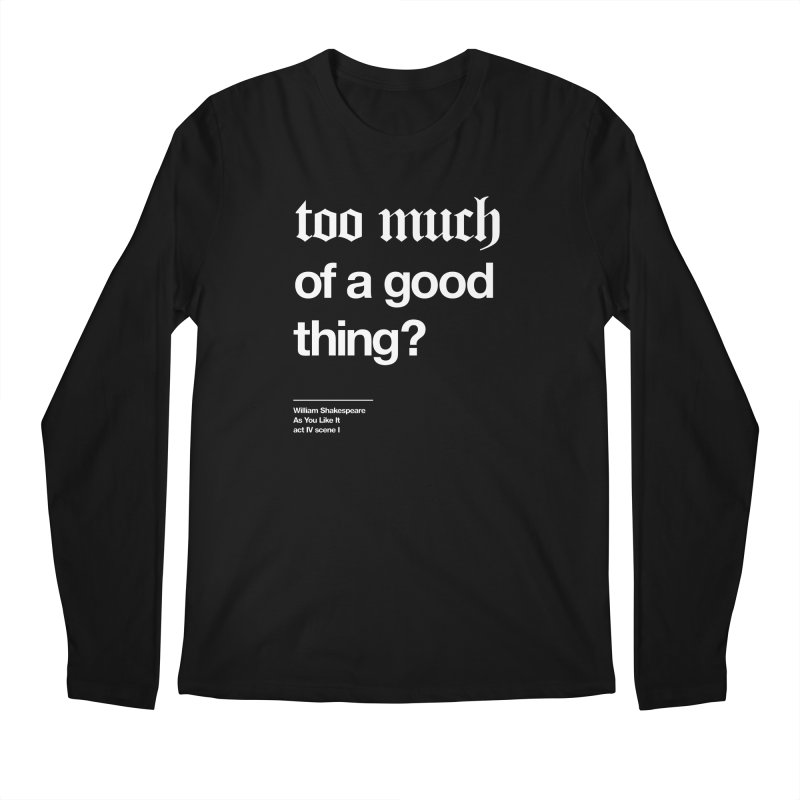 too much of a good thing Men's Longsleeve T-Shirt by Shirtspeare