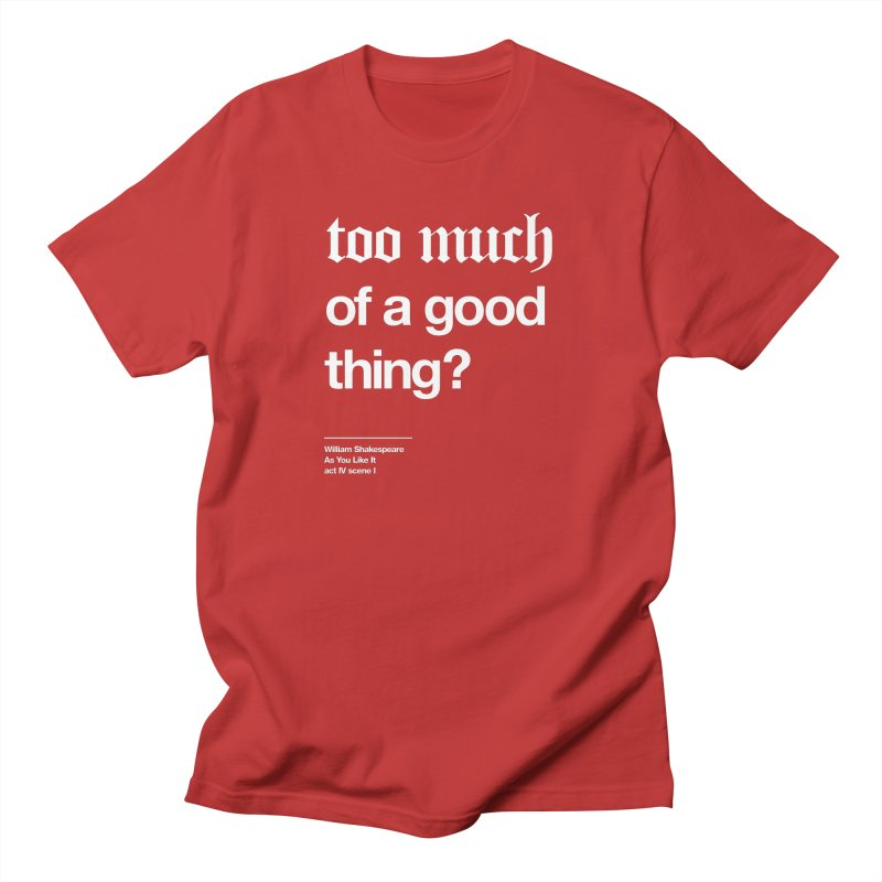 too much of a good thing Men's Regular T-Shirt by Shirtspeare
