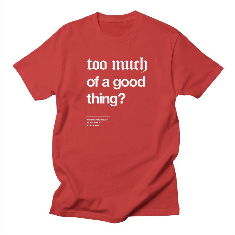 too much of a good thing Women's Regular Unisex T-Shirt by Shirtspeare